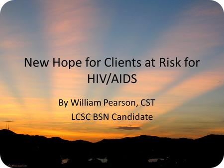 New Hope for Clients at Risk for HIV/AIDS By William Pearson, CST LCSC BSN Candidate.
