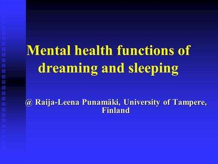 Mental health functions of dreaming and Raija-Leena Punamäki, University of Tampere, Finland.