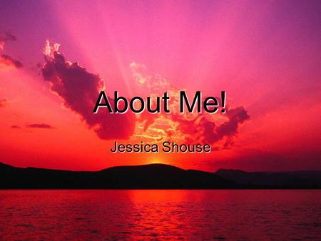 About Me! Jessica Shouse. 2 Danville, IL - Born and Raised  I was born in Danville on June 9, 1983, which is also where I still live today.  I love.