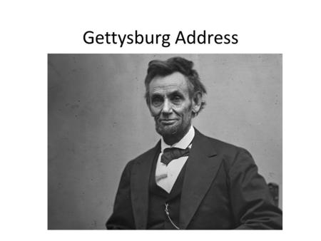 Gettysburg Address. Why Gettysburg and why now? Lincoln delivers his address on November 19, 1863 – Battle of Gettysburg, July 1-3 1863 – Bloodiest battle.