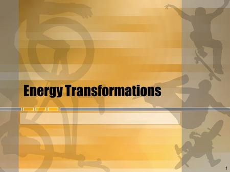 1 Energy Transformations. Forms of Energy Potential (stored) Gravitational potential Elastic potential Chemical potential Kinetic (motion) Mechanical.