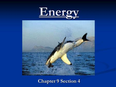 Energy Chapter 9 Section 4. Energy Energy is the ability to do work or cause change What is Transfer of Energy? When an object does work on another object,