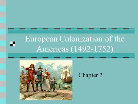 European Colonization of the Americas (1492-1752) Chapter 2.