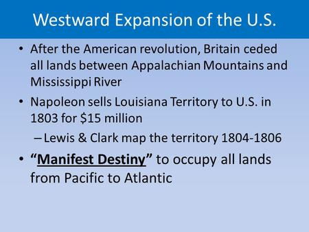 Westward Expansion of the U.S. After the American revolution, Britain ceded all lands between Appalachian Mountains and Mississippi River Napoleon sells.
