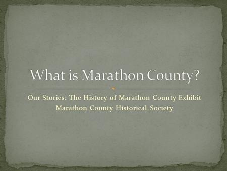 Our Stories: The History of Marathon County Exhibit Marathon County Historical Society.