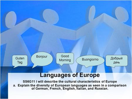 Languages of Europe SS6G11 I will describe the cultural characteristics of Europe a. Explain the diversity of European languages as seen in a comparison.