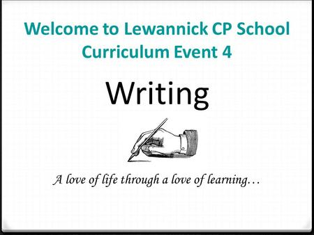 Welcome to Lewannick CP School Curriculum Event 4 Writing A love of life through a love of learning…