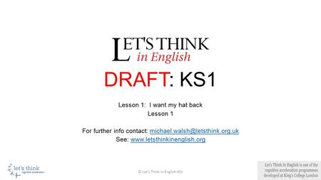 DRAFT: KS1 Lesson 1: I want my hat back Lesson 1 For further info contact: See: