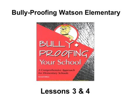 Bully-Proofing Watson Elementary Lessons 3 & 4. Lesson 3 & 4 How to Keep Friends.