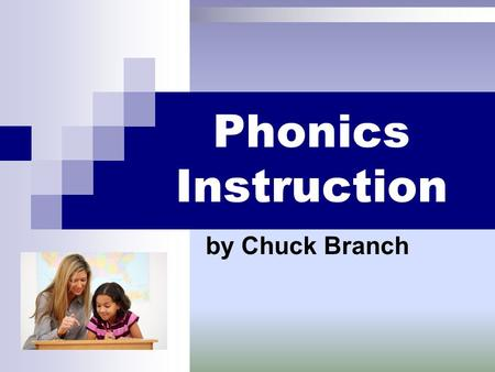 Phonics Instruction by Chuck Branch. Phonics Instruction While the National Reading Panel found it essential that a planned sequence be taught explicitly,