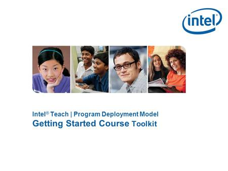 Intel ® Teach | Program Deployment Model Getting Started Course Toolkit.