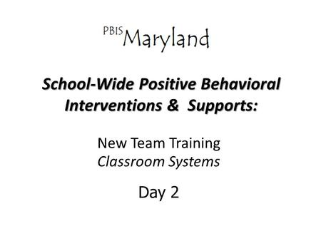 School-Wide Positive Behavioral Interventions & Supports: New Team Training Classroom Systems Day 2.