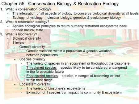 Chapter 55: Conservation Biology & Restoration Ecology 1.What is conservation biology? -The integration of all aspects of biology to conserve biological.