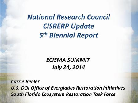 The Central Everglades Planning Process DOI Team Briefing November 14, 2011 November 14, 2011 1 National Research Council CISRERP Update 5 th Biennial.