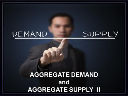 AGGREGATE DEMAND and AGGREGATE SUPPLY II.  how to derive un upward sloping aggregate supply in the short-run:  Sticky prices;  Sticky wages;  Lucas'
