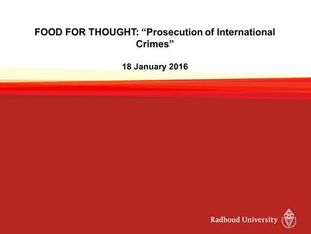 "FOOD FOR THOUGHT: ""Prosecution of International Crimes"" 18 January 2016."