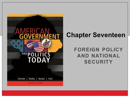 Copyright © 2014 Cengage Learning FOREIGN POLICY AND NATIONAL SECURITY Chapter Seventeen.