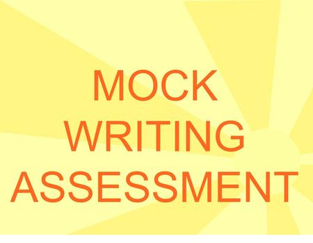 MOCK WRITING ASSESSMENT. EACH STUDENT NEEDS 3 pieces of lined paper: 1 for Plan 1 for Rough Draft (Okay to use front & back) 1 for Final Draft (Okay to.