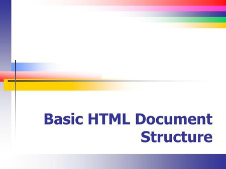 Basic HTML Document Structure. Slide 2 Goals (XHTML HTML5) XHTML Separate document structure and content from document formatting HTML 5 Create a formal.