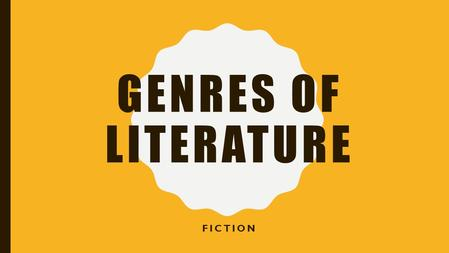 "GENRES OF LITERATURE FICTION. GENRES OF LITERATURE: WHAT IS LITERATURE Literature: ""in a broad sense, to mean compositions that tell stories, dramatize."