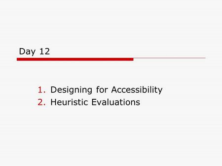Day 12 1.Designing for Accessibility 2.Heuristic Evaluations.