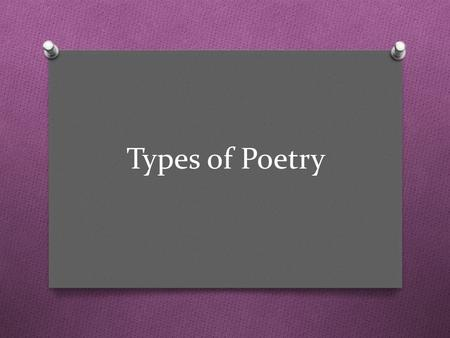 Types of Poetry. Haiku O Japanese pattern poetry that consists of three lines O Has a syllable pattern of 5—7—5 O Haiku Video Haiku Video.