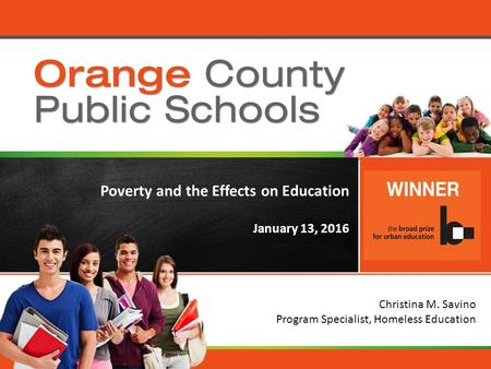 Orange County Public Schools Poverty and the Effects on Education January 13, 2016 Christina M. Savino Program Specialist, Homeless Education.