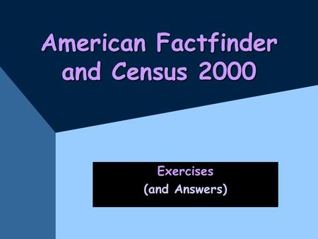 American Factfinder and Census 2000 Exercises (and Answers)
