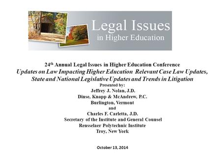 24 th Annual Legal Issues in Higher Education Conference Updates on Law Impacting Higher Education Relevant Case Law Updates, State and National Legislative.