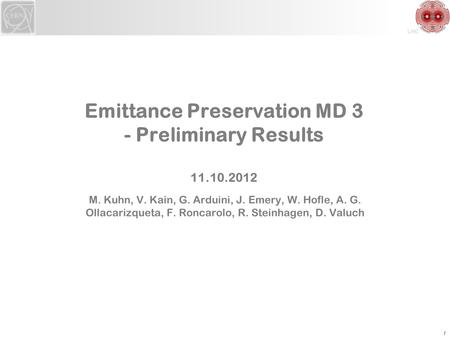 LHC Emittance Preservation MD 3 - Preliminary Results 11.10.2012 M. Kuhn, V. Kain, G. Arduini, J. Emery, W. Hofle, A. G. Ollacarizqueta, F. Roncarolo,