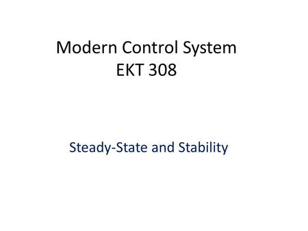 Modern Control System EKT 308 Steady-State and Stability.