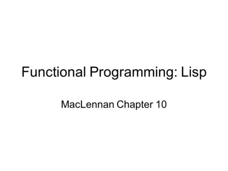 Functional Programming: Lisp MacLennan Chapter 10.