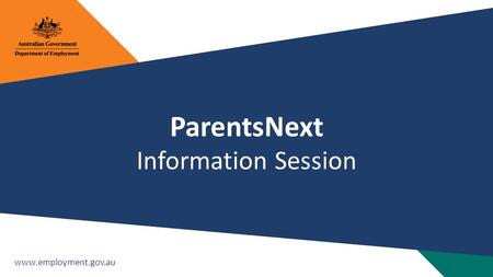 Www.employment.gov.au ParentsNext Information Session.