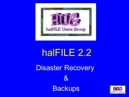 HalFILE 2.2 Disaster Recovery & Backups. Money & Time How much money and time are you willing to spend? How long can you afford to be down?