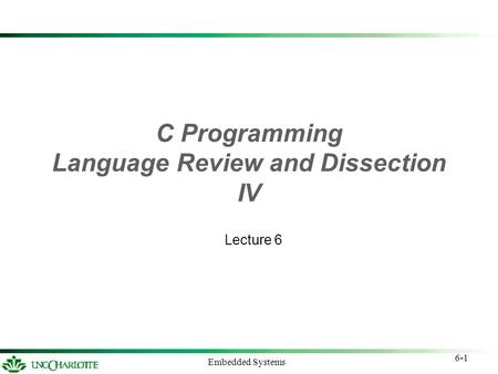 6-1 Embedded Systems C Programming Language Review and Dissection IV Lecture 6.