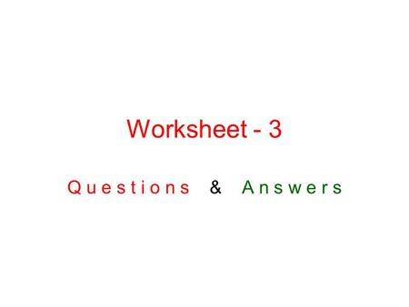 Worksheet - 3 Q u e s t i o n s & A n s w e r s. 1. The electricity ……….. out while I was doing my homework. a. go b. goes c. went d. is going 2. When.
