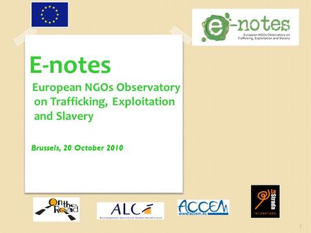 E-notes European NGOs Observatory on Trafficking, Exploitation and Slavery Brussels, 20 October 2010 1.