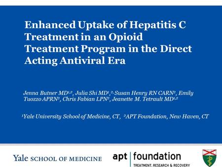 S L I D E 0 Enhanced Uptake of Hepatitis C Treatment in an Opioid Treatment Program in the Direct Acting Antiviral Era Jenna Butner MD 1,2, Julia Shi MD.