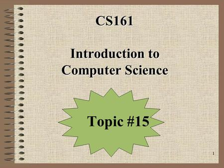 1 CS161 Introduction to Computer Science Topic #15.