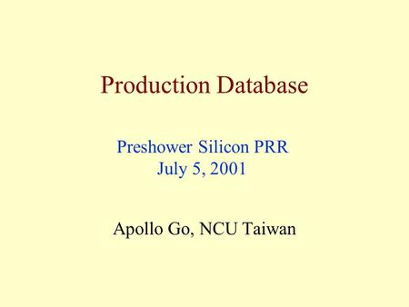 Production Database Apollo Go, NCU Taiwan Preshower Silicon PRR July 5, 2001.