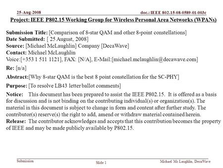 Doc.: IEEE 802.15-08-0589-01-003c Submission 25-Aug-2008 Slide 1 Michael Mc Laughlin, DecaWave Project: IEEE P802.15 Working Group for Wireless Personal.