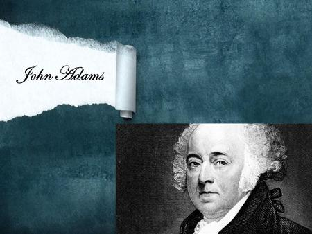 John Adams. Adams' History Educated at Harvard Law School Joined the Patriot Cause after the Stamp Act. Delegate to the 1 st and 2 nd Continental Congresses.