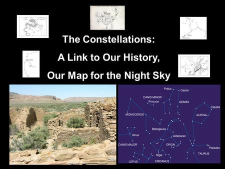 The Constellations: A Link to Our History, Our Map for the Night Sky.