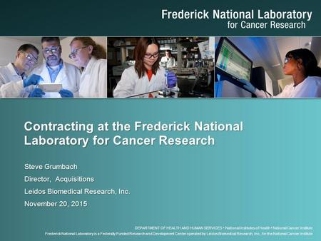 DEPARTMENT OF HEALTH AND HUMAN SERVICES National Institutes of Health National Cancer Institute Frederick National Laboratory is a Federally Funded Research.