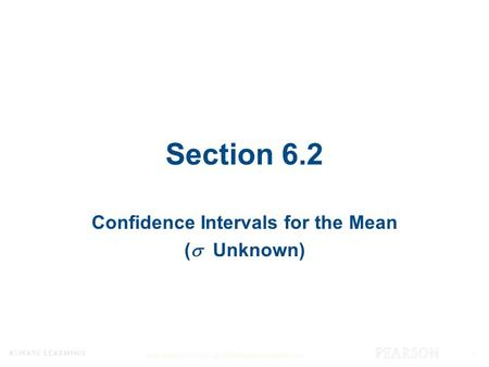 Copyright © 2015, 2012, and 2009 Pearson Education, Inc. 1 Section 6.2 Confidence Intervals for the Mean (  Unknown)