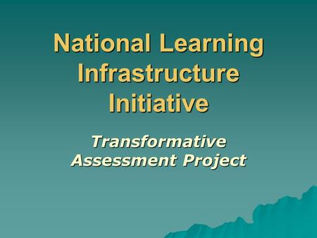 National Learning Infrastructure Initiative Transformative Assessment Project.