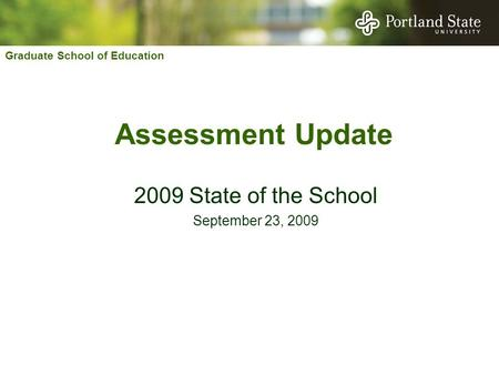 Graduate School of Education Assessment Update 2009 State of the School September 23, 2009.