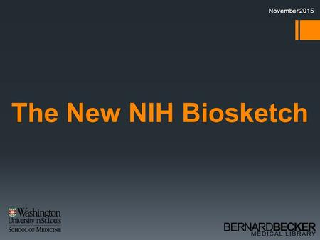 November 2015 The New NIH Biosketch. Outline  Formats/Templates  Rules  Instructions/Recommendations  NCBI Tools  SciENcv  My Bibliography.