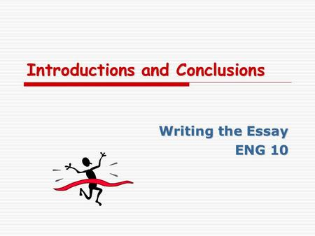 Introductions and Conclusions Writing the Essay ENG 10.