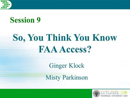 Session 9 So, You Think You Know FAA Access? Ginger Klock Misty Parkinson.